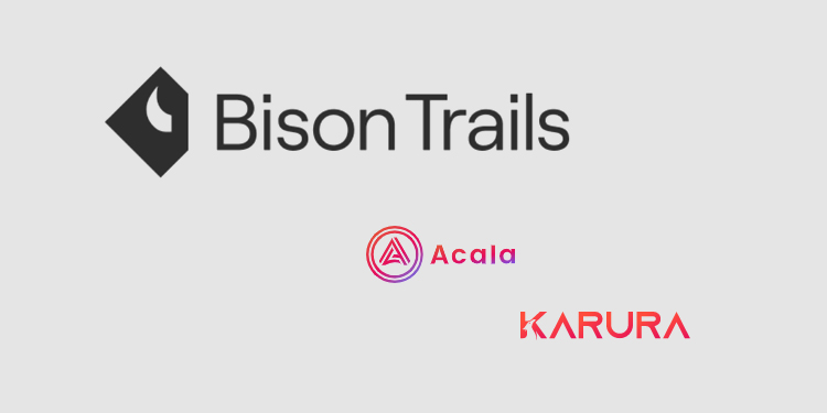 Blockchain platform Bison Trails to support Acala and Karura for the Polkadot DeFi ecosystem